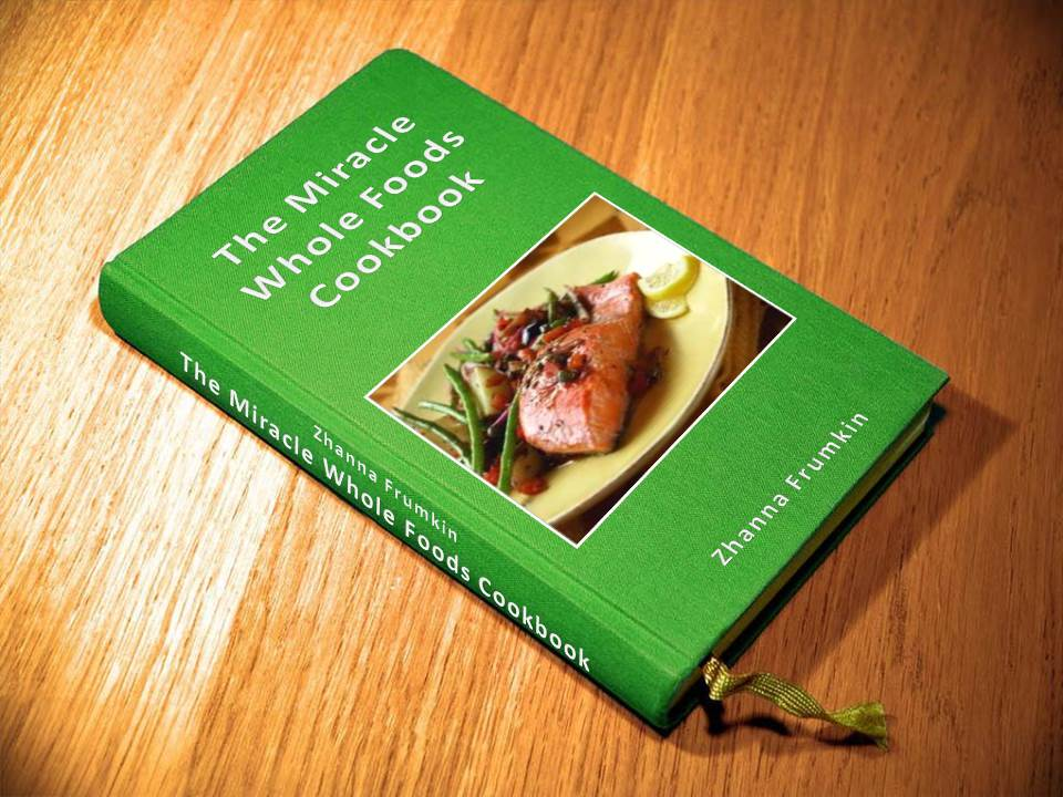 The Miracle Whole Foods Cookbook